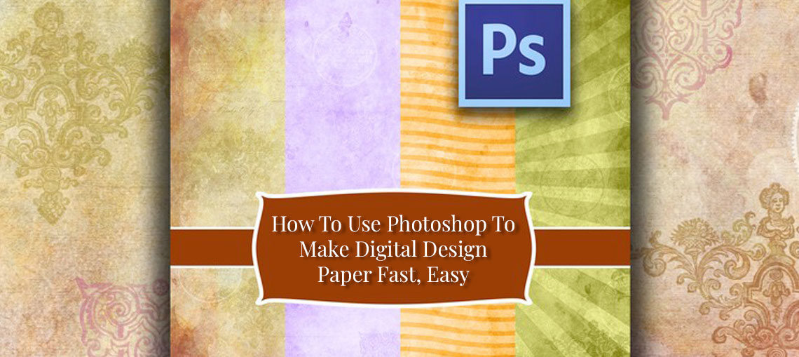 How To Use Photoshop To Make Digital Design Paper Fast, Easy